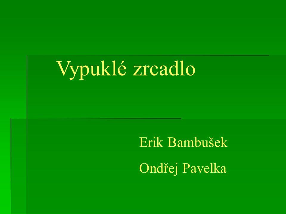 Vypuklé zrcadlo Erik Bambušek Ondřej Pavelka