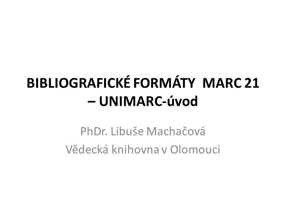 BIBLIOGRAFICKÉ FORMÁTY MARC 21 – UNIMARC-úvod