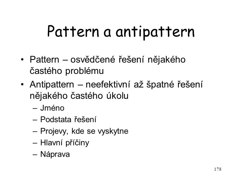 Pattern a antipattern Pattern – osvědčené řešení nějakého častého problému. Antipattern – neefektivní až špatné řešení nějakého častého úkolu.
