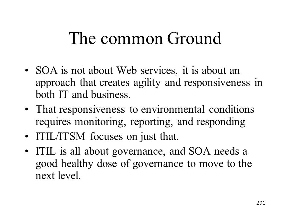 The common Ground SOA is not about Web services, it is about an approach that creates agility and responsiveness in both IT and business.