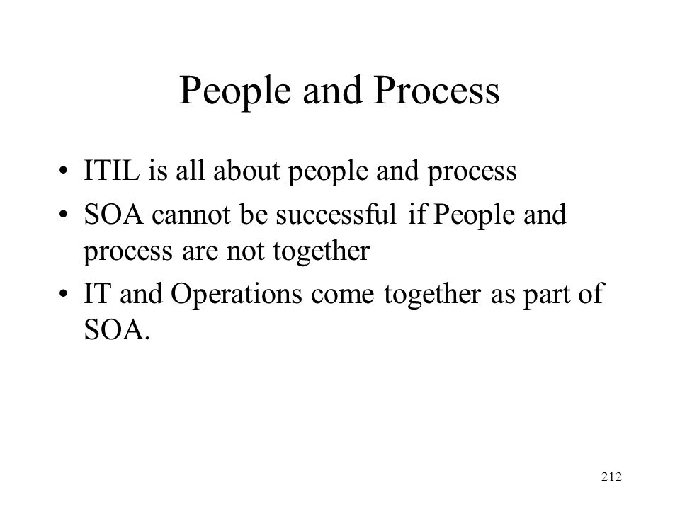 People and Process ITIL is all about people and process
