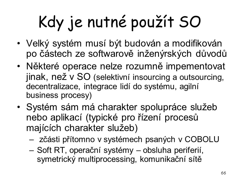 Kdy je nutné použít SO Velký systém musí být budován a modifikován po částech ze softwarově inženýrských důvodů.