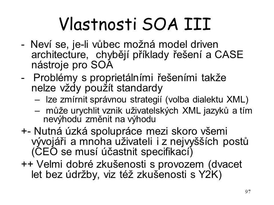 Vlastnosti SOA III - Neví se, je-li vůbec možná model driven architecture, chybějí příklady řešení a CASE nástroje pro SOA.