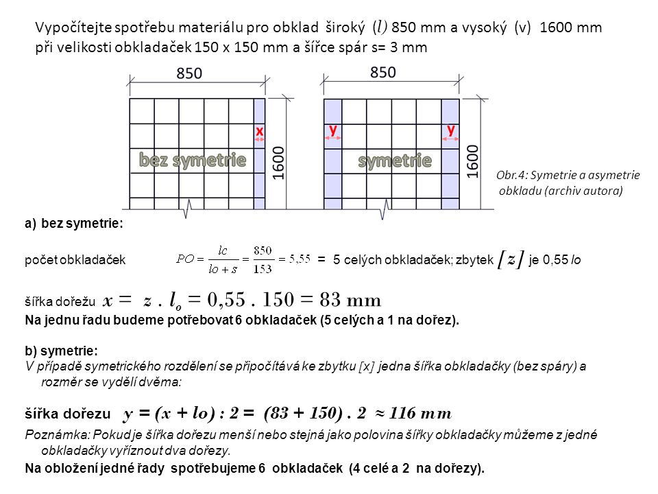 Vypočítejte spotřebu materiálu pro obklad široký (l) 850 mm a vysoký (v) 1600 mm při velikosti obkladaček 150 x 150 mm a šířce spár s= 3 mm