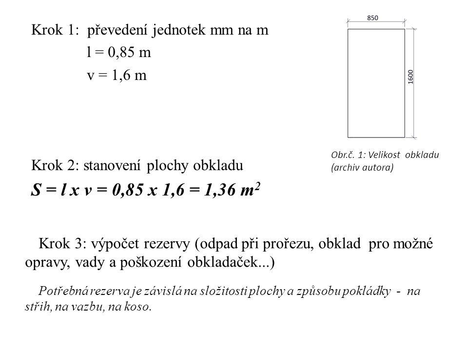 S = l x v = 0,85 x 1,6 = 1,36 m2 Krok 1: převedení jednotek mm na m