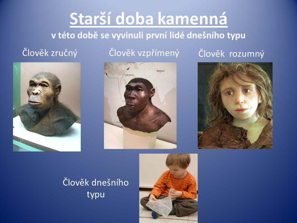 Starší doba kamenná v této době se vyvinuli první lidé dnešního typu