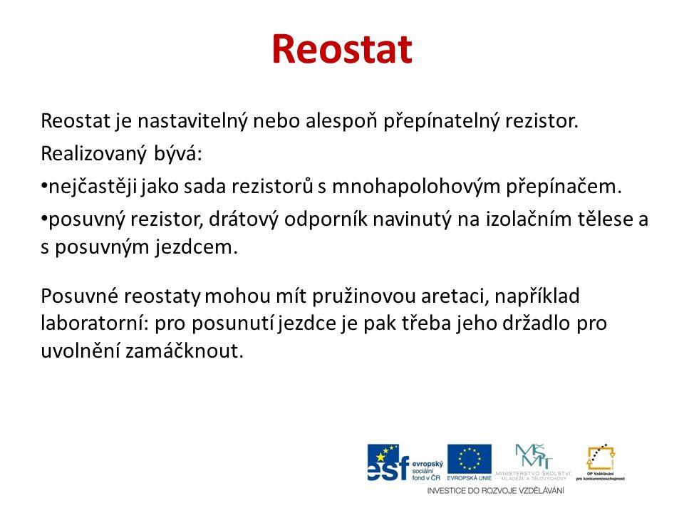 Reostat Reostat je nastavitelný nebo alespoň přepínatelný rezistor.