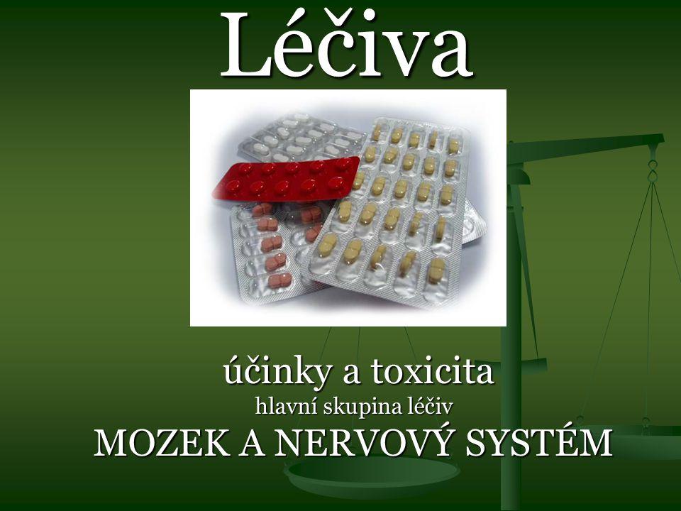 účinky a toxicita hlavní skupina léčiv MOZEK A NERVOVÝ SYSTÉM