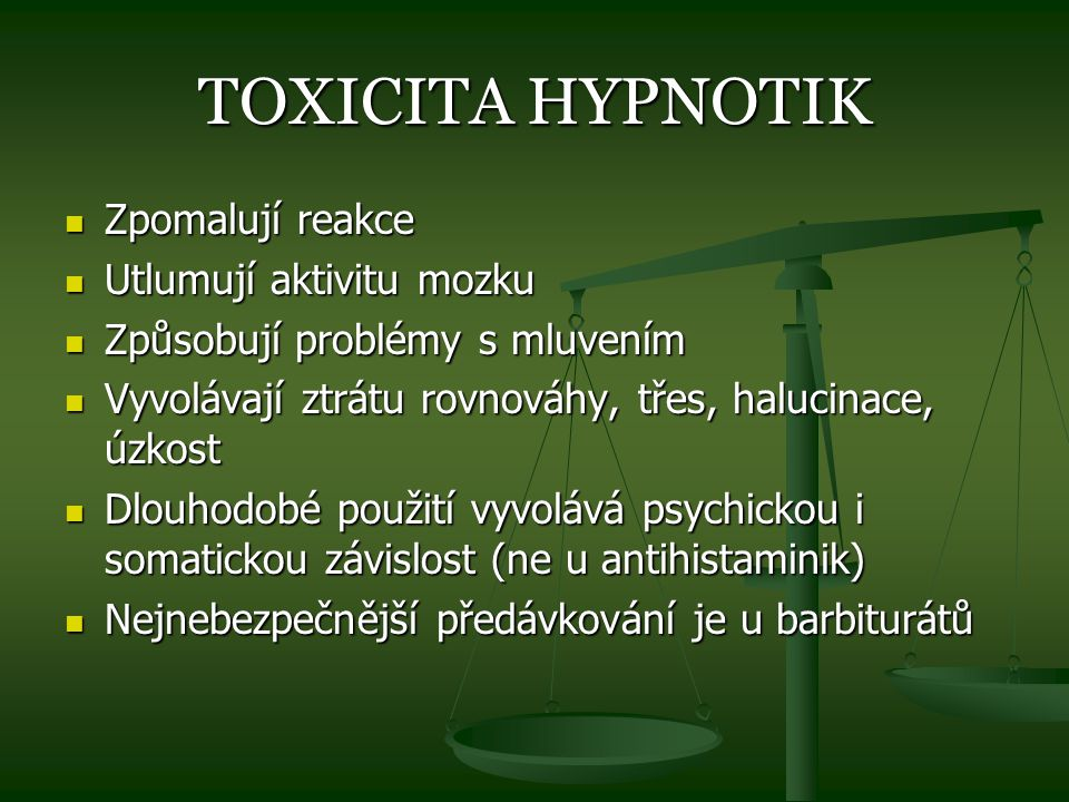 TOXICITA HYPNOTIK Zpomalují reakce Utlumují aktivitu mozku