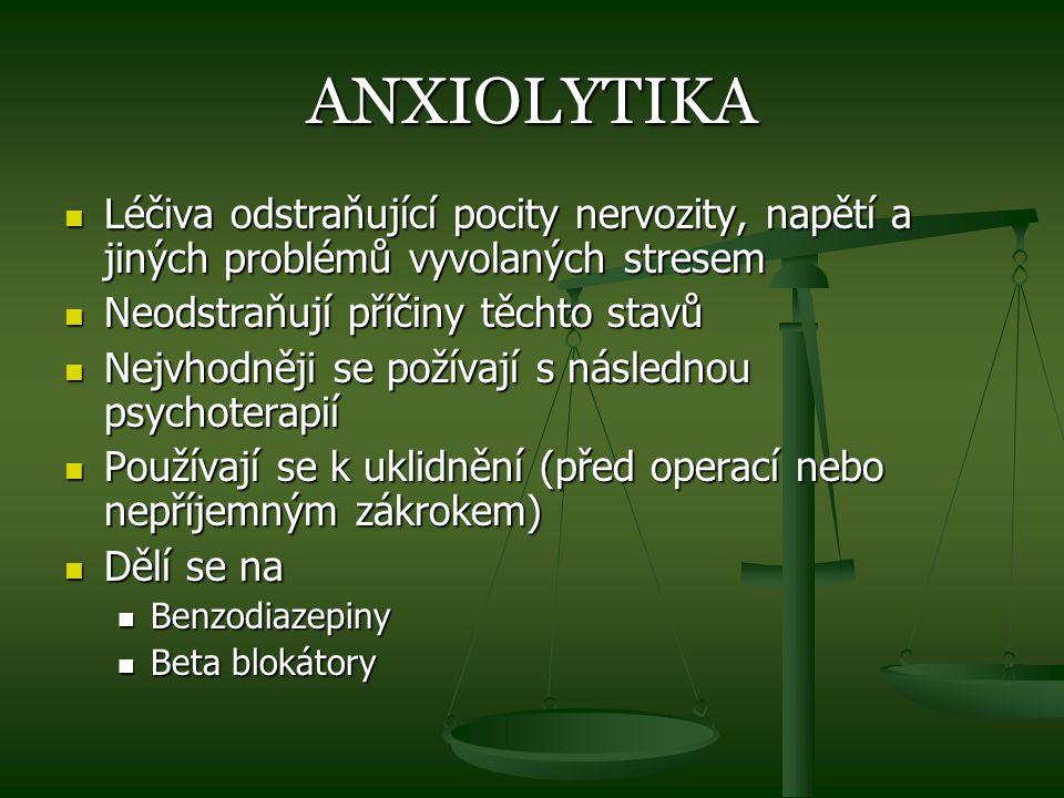 ANXIOLYTIKA Léčiva odstraňující pocity nervozity, napětí a jiných problémů vyvolaných stresem. Neodstraňují příčiny těchto stavů.