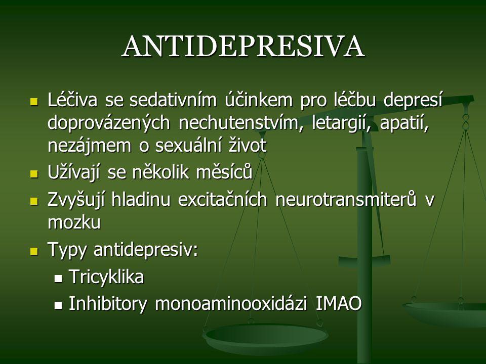 ANTIDEPRESIVA Léčiva se sedativním účinkem pro léčbu depresí doprovázených nechutenstvím, letargií, apatií, nezájmem o sexuální život.
