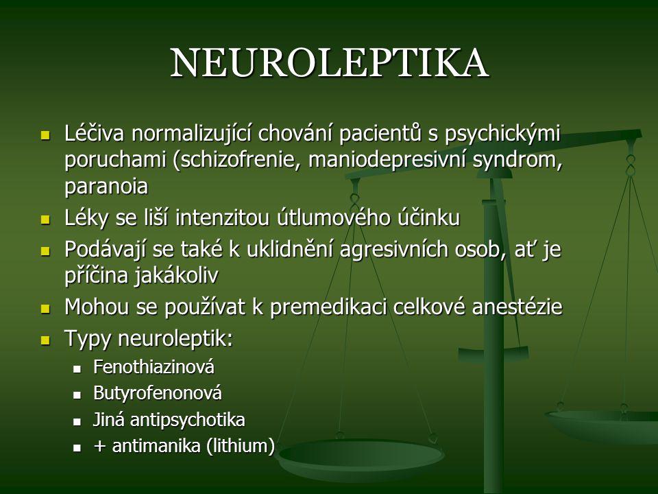 NEUROLEPTIKA Léčiva normalizující chování pacientů s psychickými poruchami (schizofrenie, maniodepresivní syndrom, paranoia.