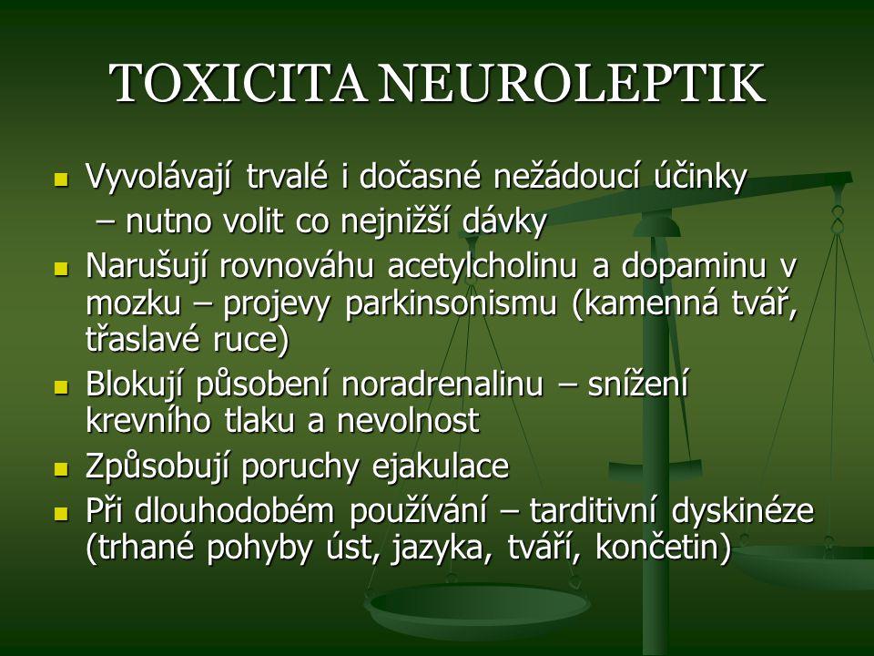 TOXICITA NEUROLEPTIK Vyvolávají trvalé i dočasné nežádoucí účinky