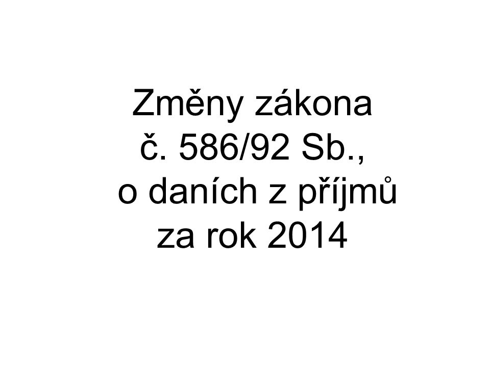 Změny zákona č. 586/92 Sb., o daních z příjmů za rok 2014