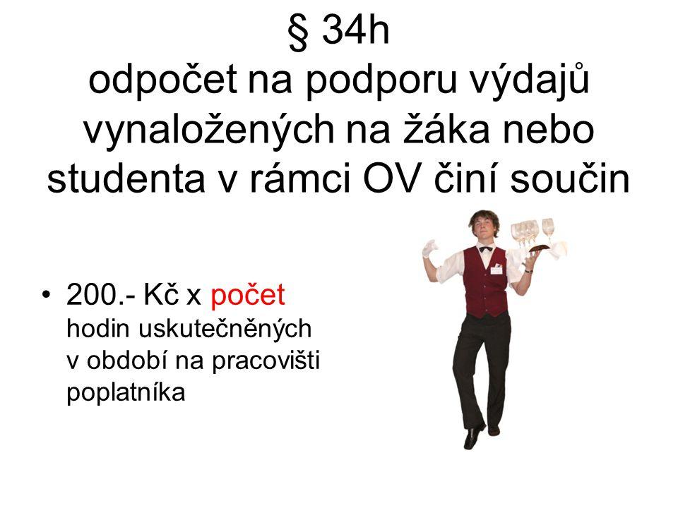 § 34h odpočet na podporu výdajů vynaložených na žáka nebo studenta v rámci OV činí součin