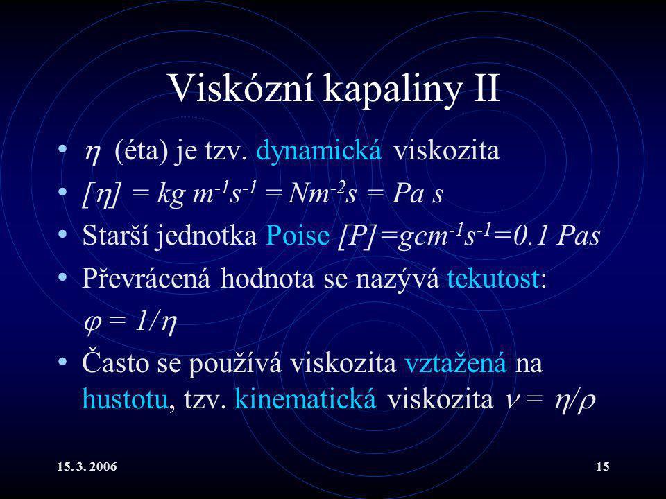 Viskózní kapaliny II  (éta) je tzv. dynamická viskozita