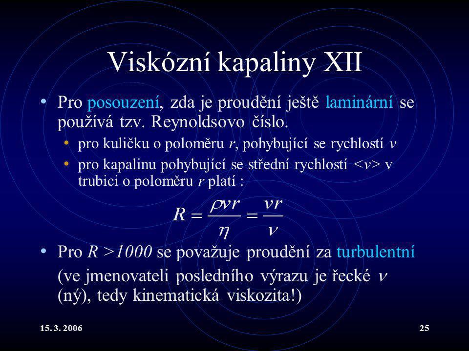 Viskózní kapaliny XII Pro posouzení, zda je proudění ještě laminární se používá tzv. Reynoldsovo číslo.