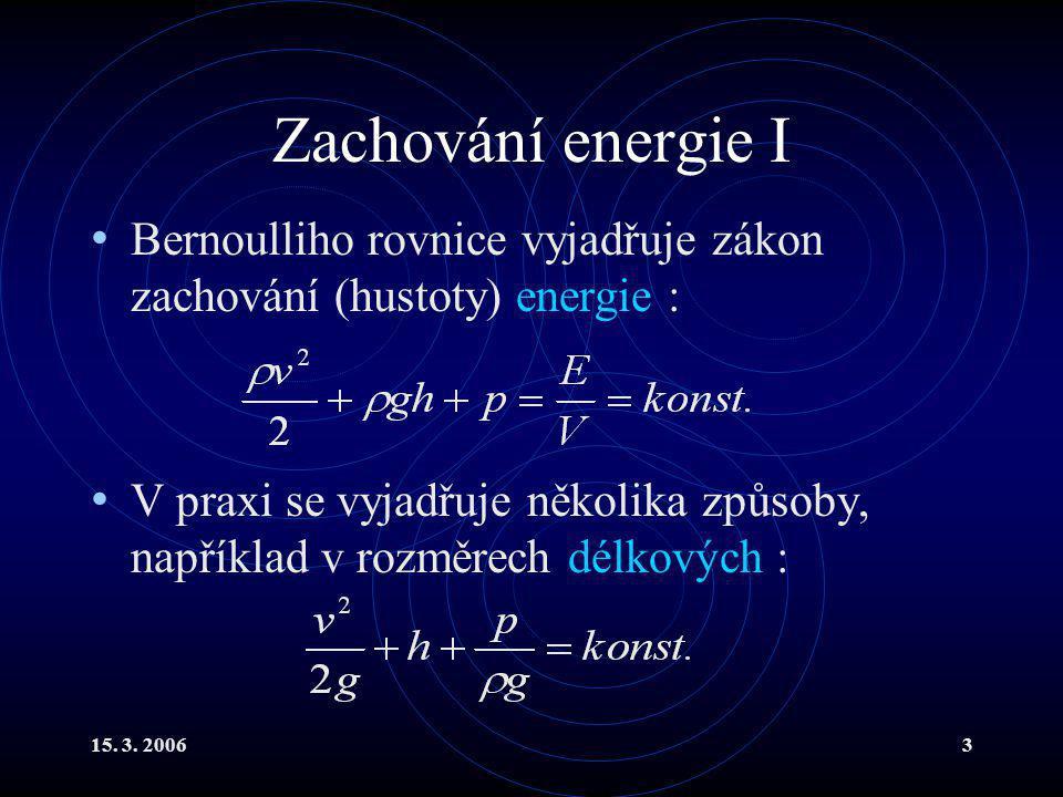 Zachování energie I Bernoulliho rovnice vyjadřuje zákon zachování (hustoty) energie :