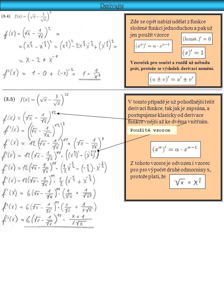 Derivujte Zde se opět nabízí udělat z funkce složené funkci jednoduchou a pak už jen použít vzorce.