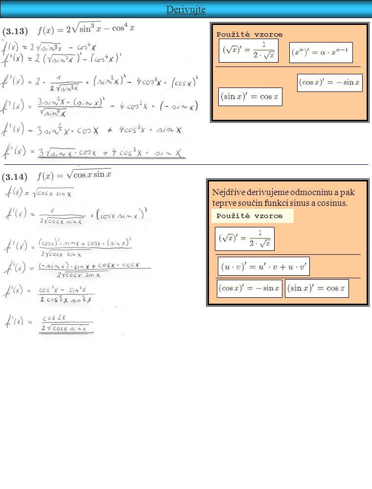 Derivujte Použité vzorce. Nejdříve derivujeme odmocninu a pak teprve součin funkcí sinus a cosinus.