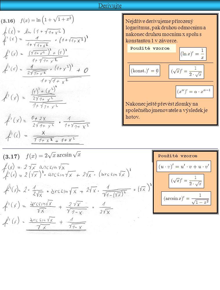 Derivujte Nejdříve derivujeme přirozený logaritmus, pak druhou odmocninu a nakonec druhou mocninu x spolu s konstantou 1 v závorce.