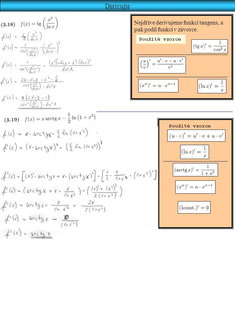 Derivujte Nejdříve derivujeme funkci tangens, a pak podíl funkcí v závorce.