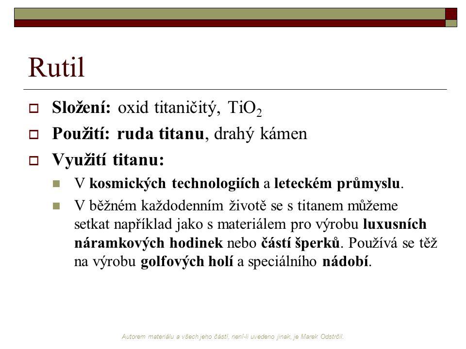 Rutil Složení: oxid titaničitý, TiO2 Použití: ruda titanu, drahý kámen
