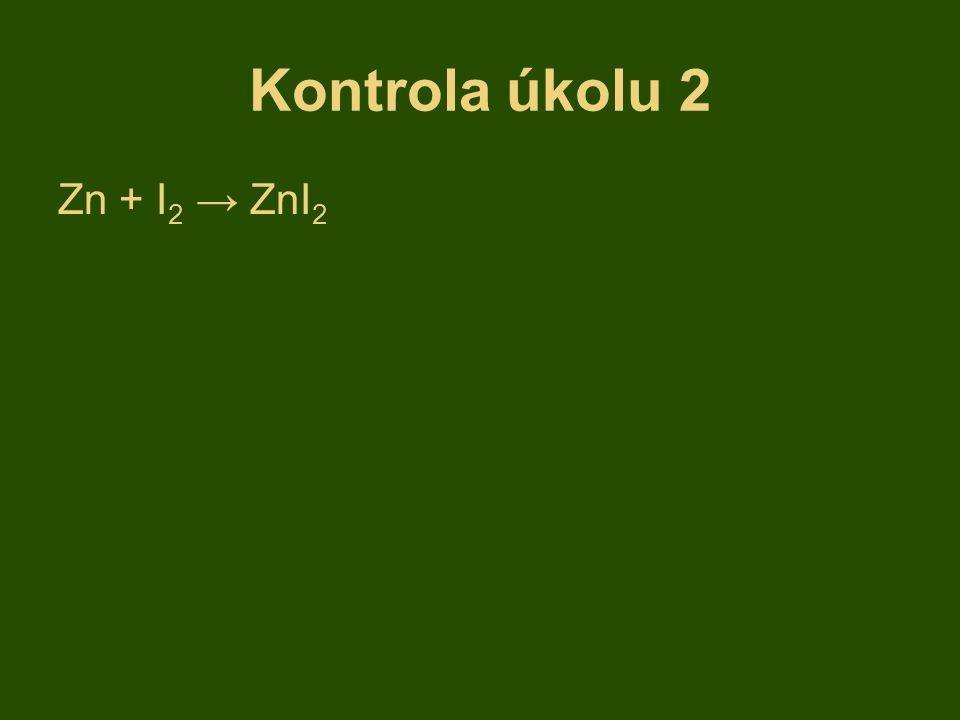Kontrola úkolu 2 Zn + I2 → ZnI2