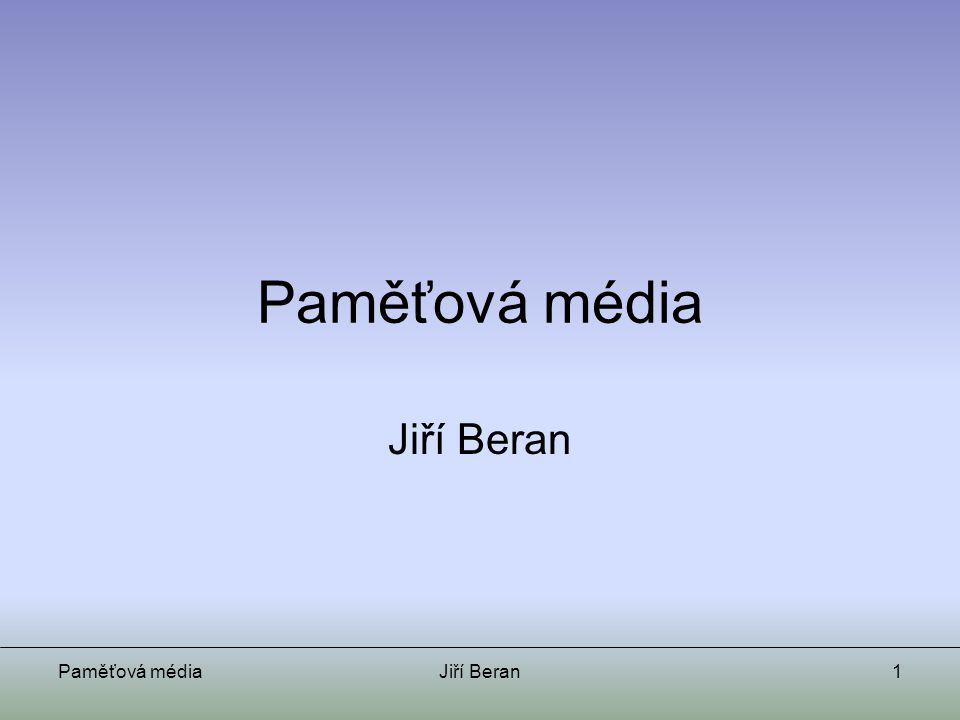 Paměťová média Jiří Beran Paměťová média Jiří Beran