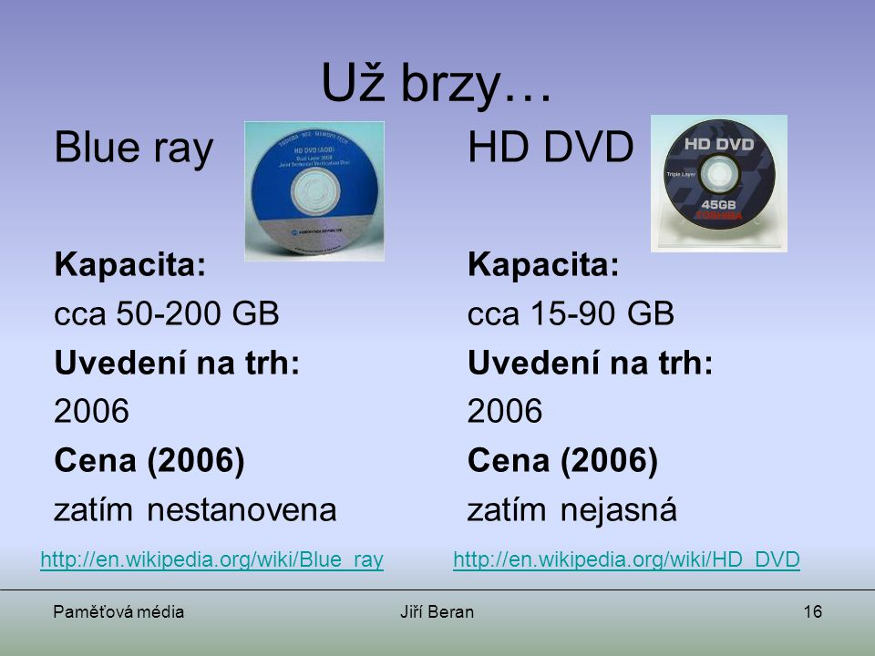 Už brzy… Blue ray HD DVD Kapacita: cca 50-200 GB Uvedení na trh: 2006