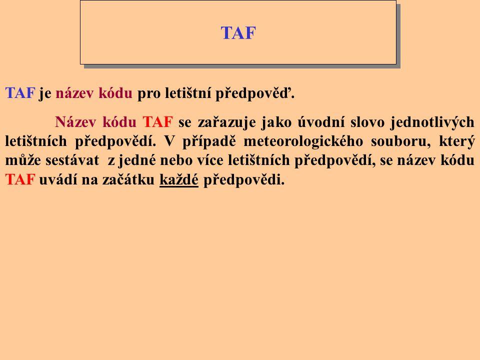 TAF TAF je název kódu pro letištní předpověď.