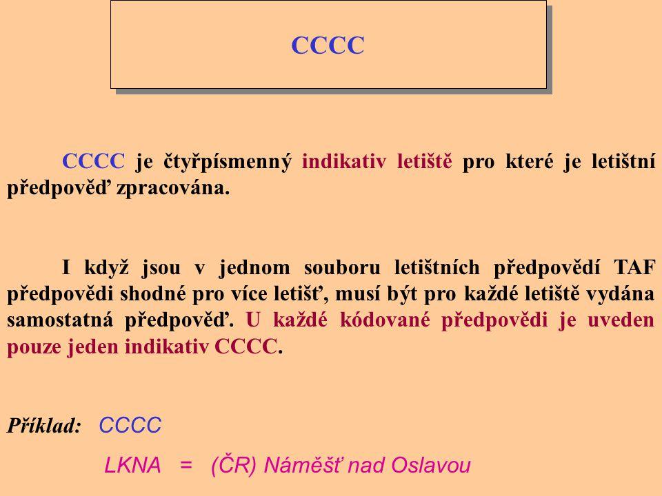CCCC CCCC je čtyřpísmenný indikativ letiště pro které je letištní předpověď zpracována.