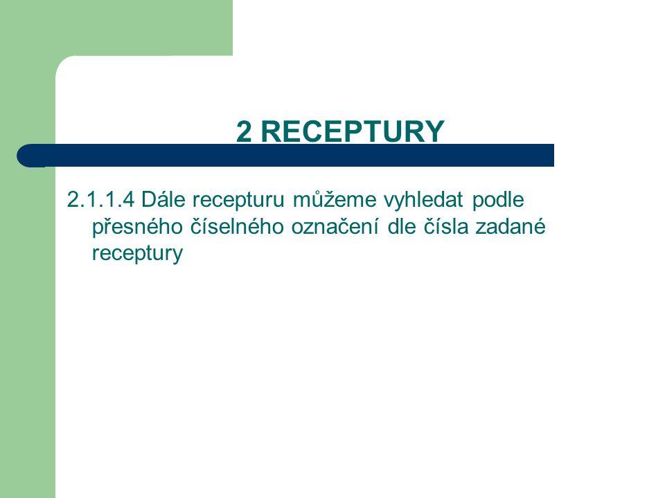 2 RECEPTURY 2.1.1.4 Dále recepturu můžeme vyhledat podle přesného číselného označení dle čísla zadané receptury.