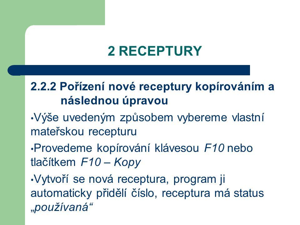 2 RECEPTURY 2.2.2 Pořízení nové receptury kopírováním a následnou úpravou. Výše uvedeným způsobem vybereme vlastní mateřskou recepturu.