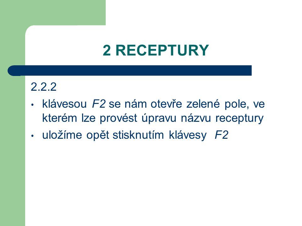 2 RECEPTURY 2.2.2. klávesou F2 se nám otevře zelené pole, ve kterém lze provést úpravu názvu receptury.