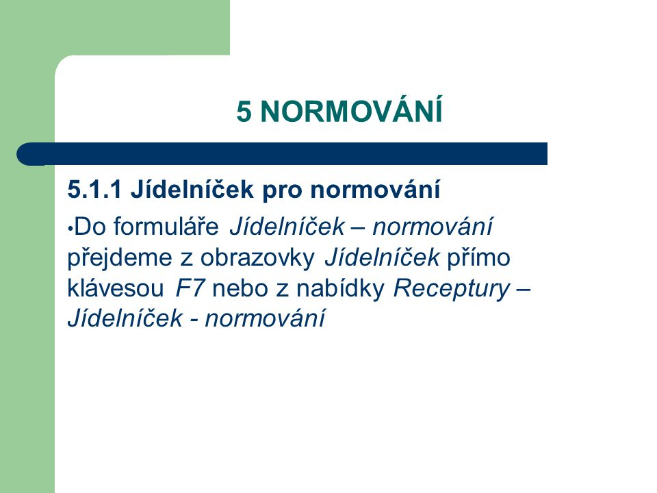 5 NORMOVÁNÍ 5.1.1 Jídelníček pro normování