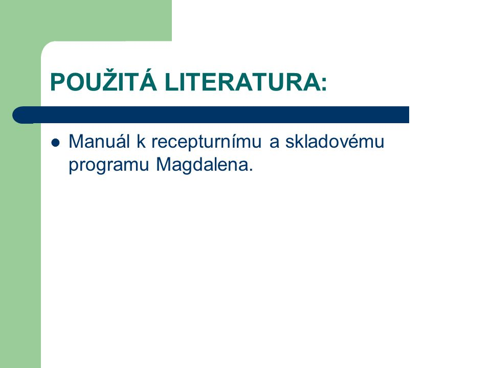 POUŽITÁ LITERATURA: Manuál k recepturnímu a skladovému programu Magdalena.