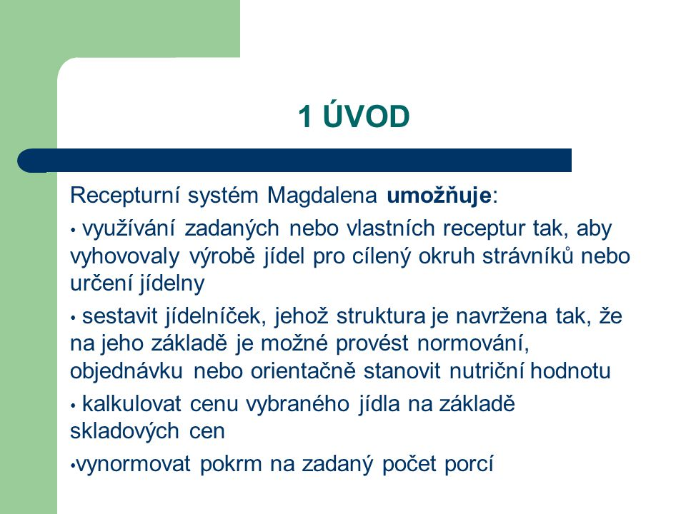 1 ÚVOD Recepturní systém Magdalena umožňuje: