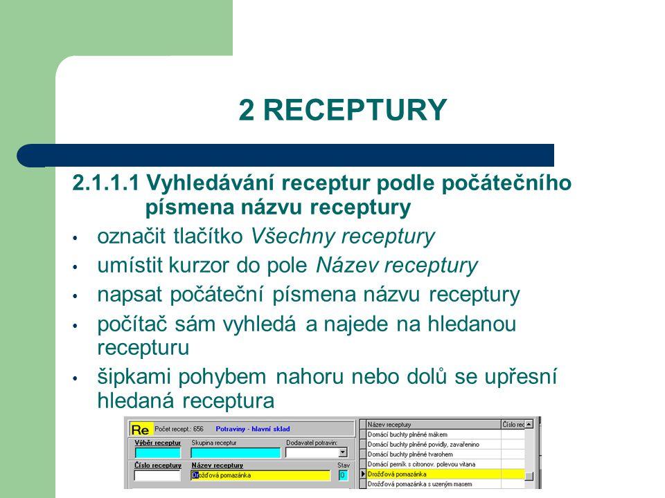 2 RECEPTURY 2.1.1.1 Vyhledávání receptur podle počátečního písmena názvu receptury. označit tlačítko Všechny receptury.