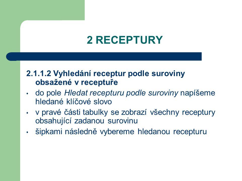 2 RECEPTURY 2.1.1.2 Vyhledání receptur podle suroviny obsažené v receptuře. do pole Hledat recepturu podle suroviny napíšeme hledané klíčové slovo.