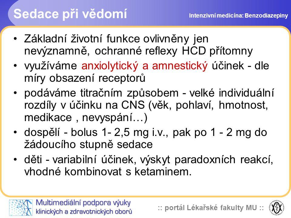 Sedace při vědomí Intenzivní medicína: Benzodiazepiny. Základní životní funkce ovlivněny jen nevýznamně, ochranné reflexy HCD přítomny.