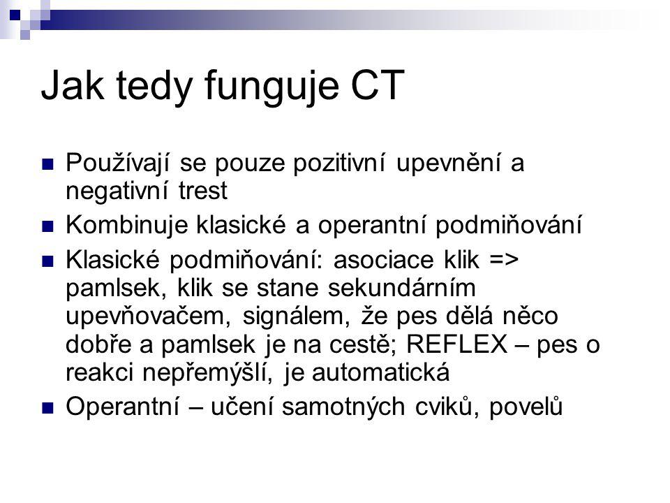 Jak tedy funguje CT Používají se pouze pozitivní upevnění a negativní trest. Kombinuje klasické a operantní podmiňování.