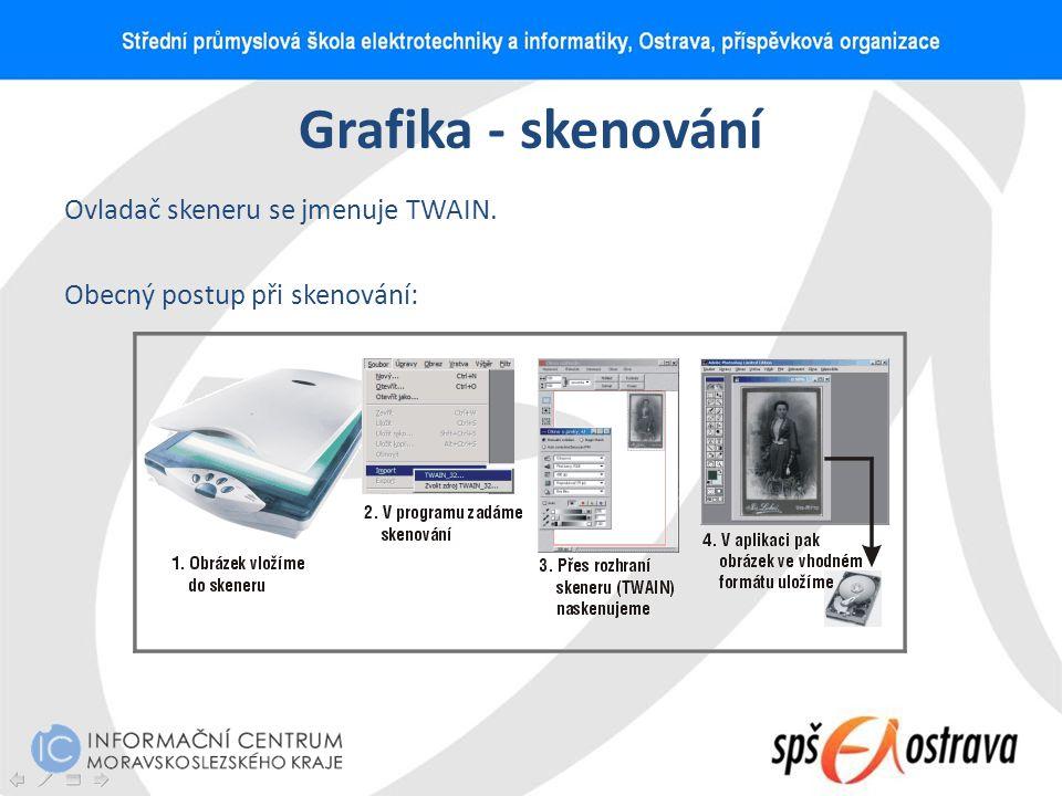 Grafika - skenování Ovladač skeneru se jmenuje TWAIN. Obecný postup při skenování:
