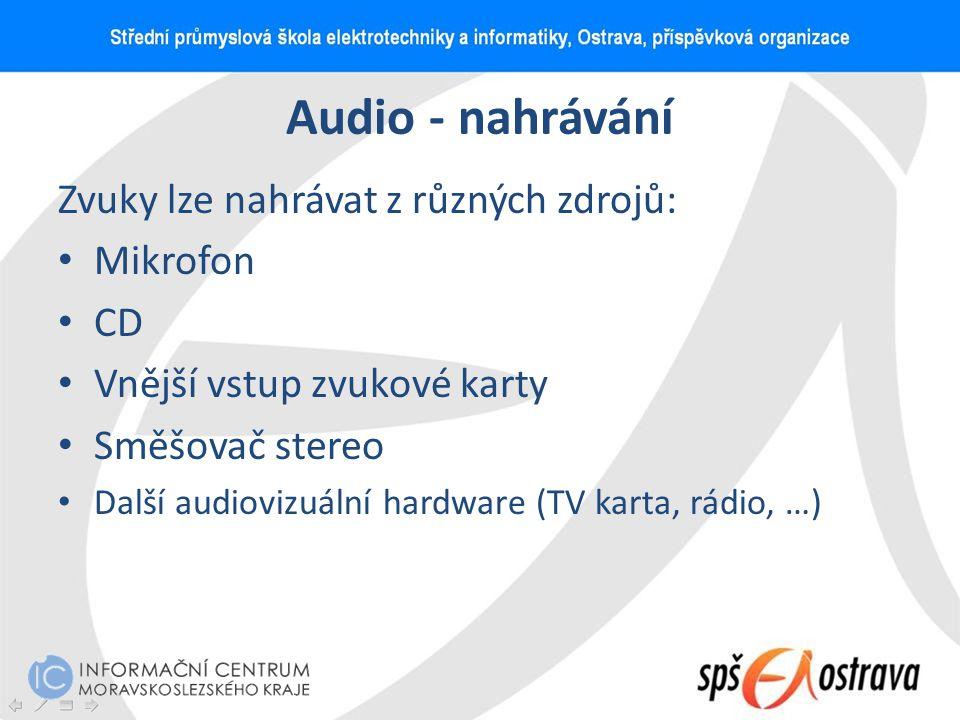 Audio - nahrávání Zvuky lze nahrávat z různých zdrojů: Mikrofon CD