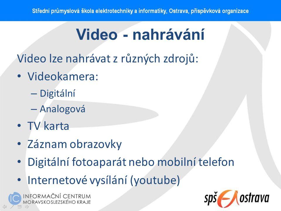Video - nahrávání Video lze nahrávat z různých zdrojů: Videokamera: