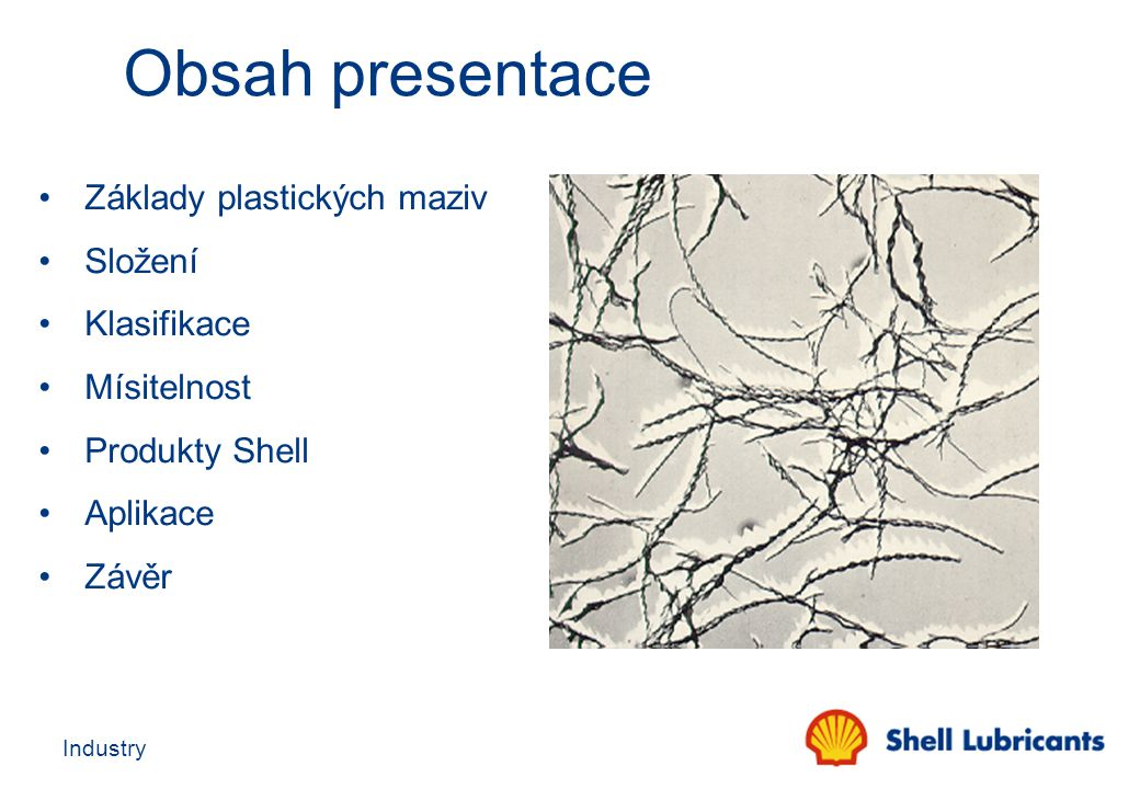 Obsah presentace Základy plastických maziv Složení Klasifikace