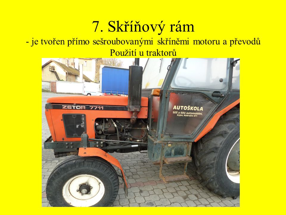 7. Skříňový rám - je tvořen přímo sešroubovanými skříněmi motoru a převodů Použití u traktorů