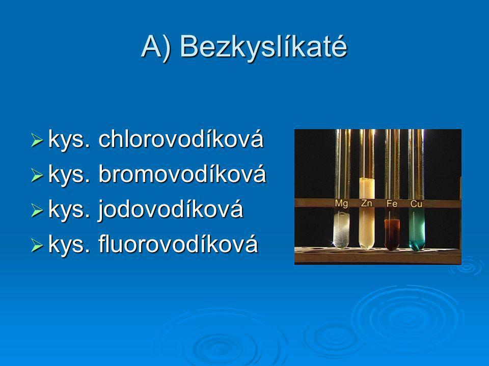 A) Bezkyslíkaté kys. chlorovodíková kys. bromovodíková