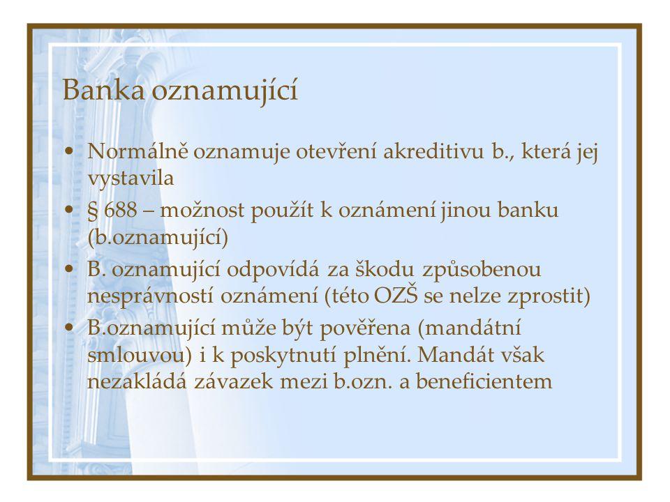 Banka oznamující Normálně oznamuje otevření akreditivu b., která jej vystavila. § 688 – možnost použít k oznámení jinou banku (b.oznamující)