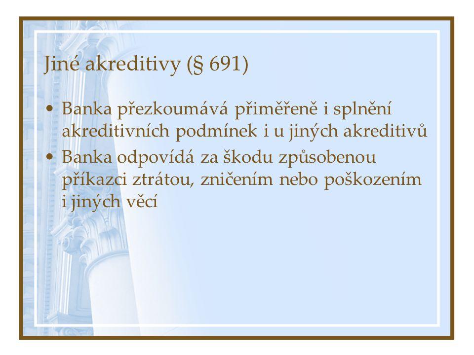 Jiné akreditivy (§ 691) Banka přezkoumává přiměřeně i splnění akreditivních podmínek i u jiných akreditivů.
